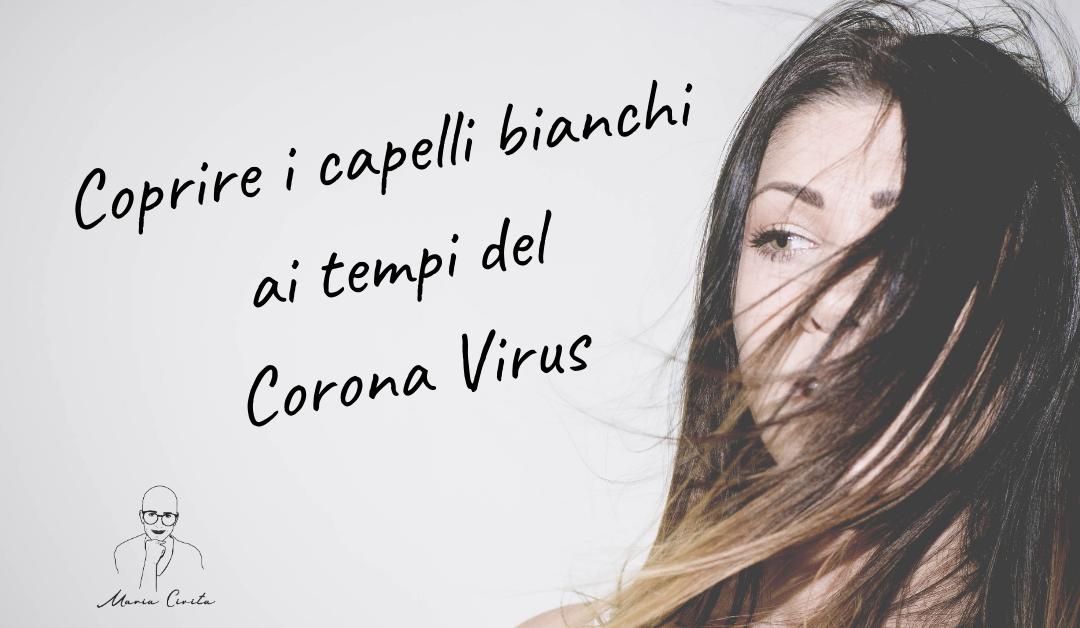 Coprire i capelli bianchi ai tempi del Corona Virus